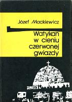 Mackiewicz Watykan w cieniu czerwonej gwiazdy Warszawa Wydawnictwo Baza 1990 k003983 Muzeum Wolnego Słowa www.m-ws.pl/muzeum/